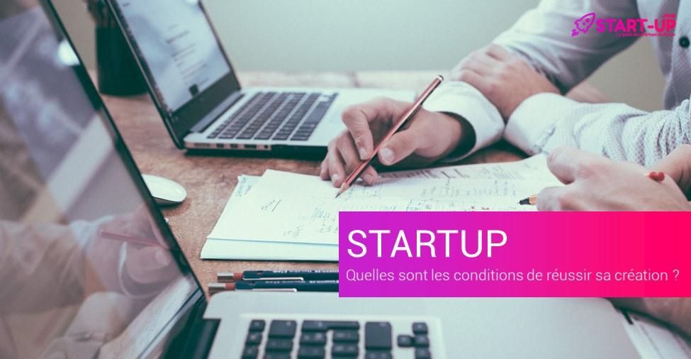 Conditions de réussite pour créer une Startup